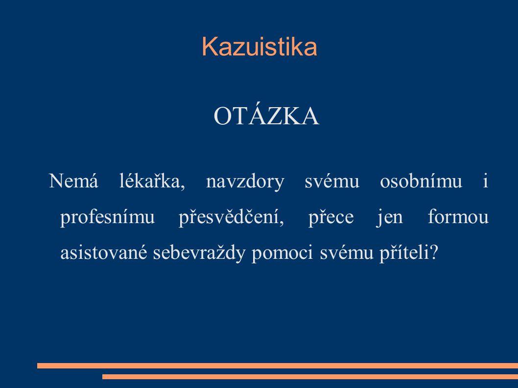 Kazuistika OTÁZKA. Nemá lékařka, navzdory svému osobnímu i profesnímu přesvědčení, přece jen formou asistované sebevraždy pomoci svému příteli