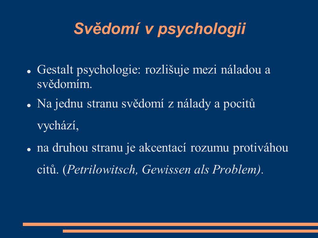 Svědomí v psychologii Gestalt psychologie: rozlišuje mezi náladou a svědomím. Na jednu stranu svědomí z nálady a pocitů vychází,