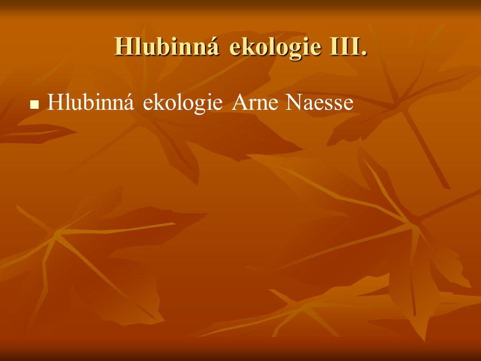 Hlubinná ekologie III. Hlubinná ekologie Arne Naesse