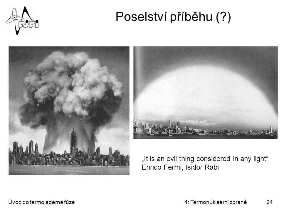 "Poselství příběhu ( ) ""It is an evil thing considered in any light Enrico Fermi, Isidor Rabi. Úvod do termojaderné fúze."