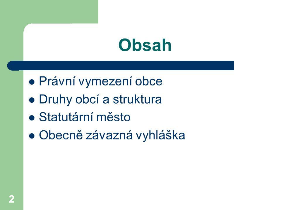 Obsah Právní vymezení obce Druhy obcí a struktura Statutární město
