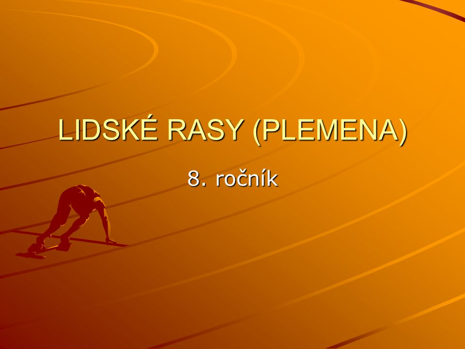 LIDSKÉ RASY (PLEMENA) 8. ročník