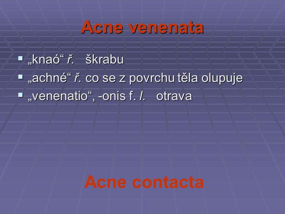 "Acne venenata ""knaó ř. škrabu ""achné ř. co se z povrchu těla olupuje"