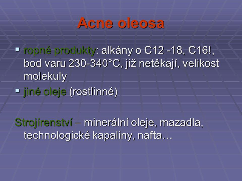 Acne oleosa ropné produkty: alkány o C12 -18, C16!, bod varu 230-340°C, již netěkají, velikost molekuly.