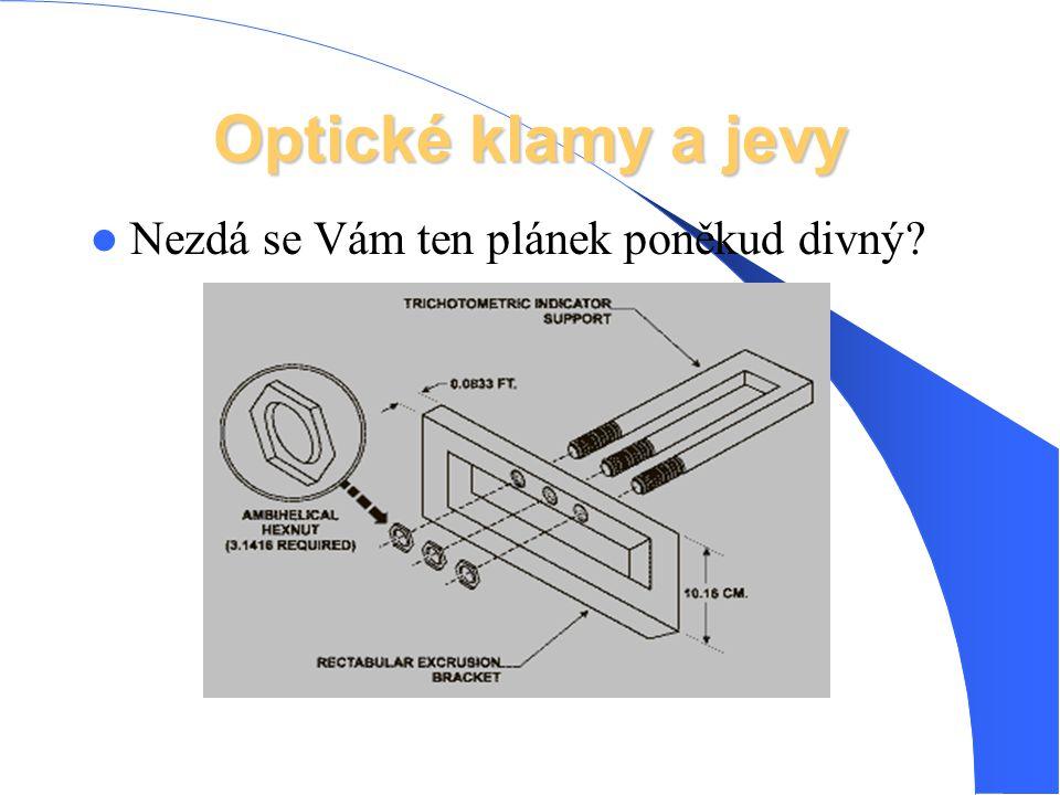 Optické klamy a jevy Nezdá se Vám ten plánek poněkud divný