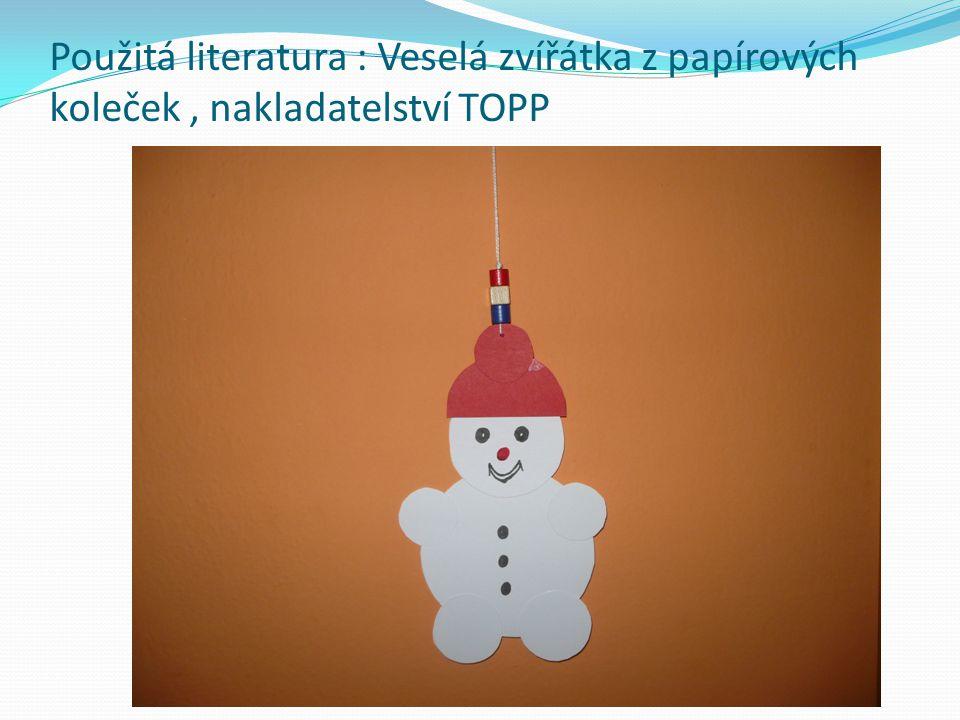 Použitá literatura : Veselá zvířátka z papírových koleček , nakladatelství TOPP