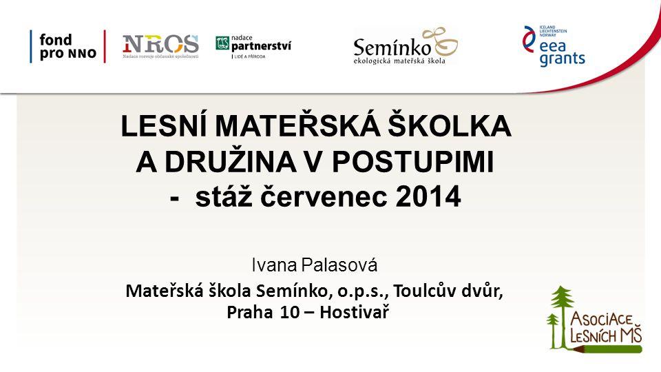 LESNÍ MATEŘSKÁ ŠKOLKA A DRUŽINA V POSTUPIMI - stáž červenec 2014
