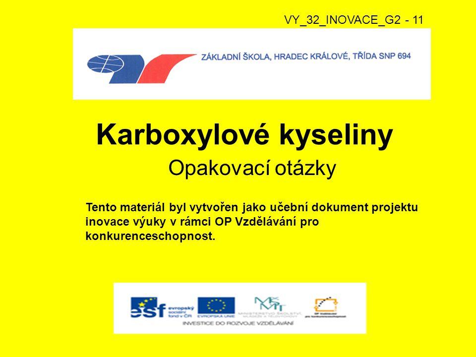 Karboxylové kyseliny Opakovací otázky VY_32_INOVACE_G2 - 11
