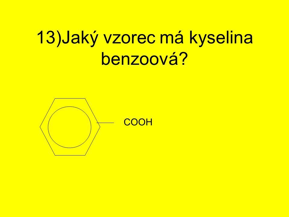 13)Jaký vzorec má kyselina benzoová