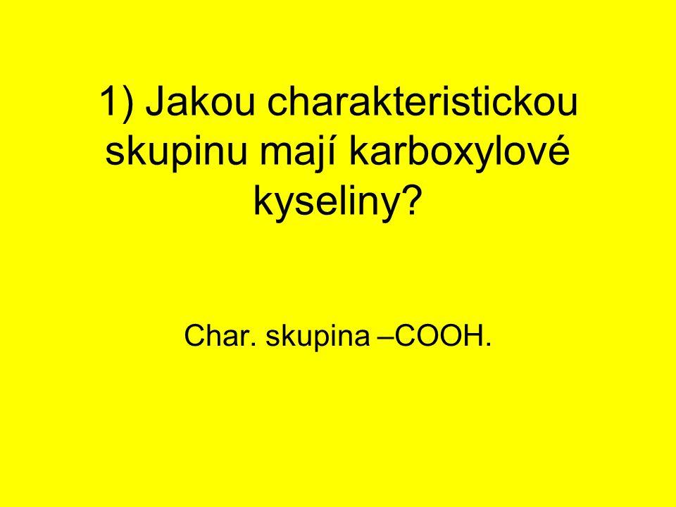 1) Jakou charakteristickou skupinu mají karboxylové kyseliny