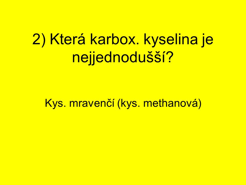 2) Která karbox. kyselina je nejjednodušší