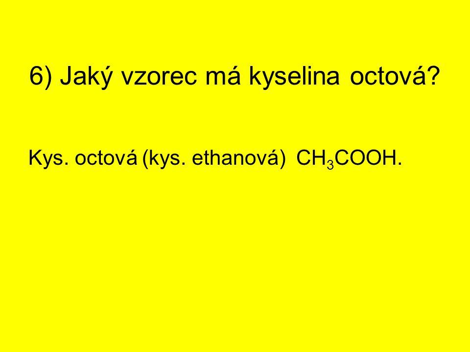 6) Jaký vzorec má kyselina octová