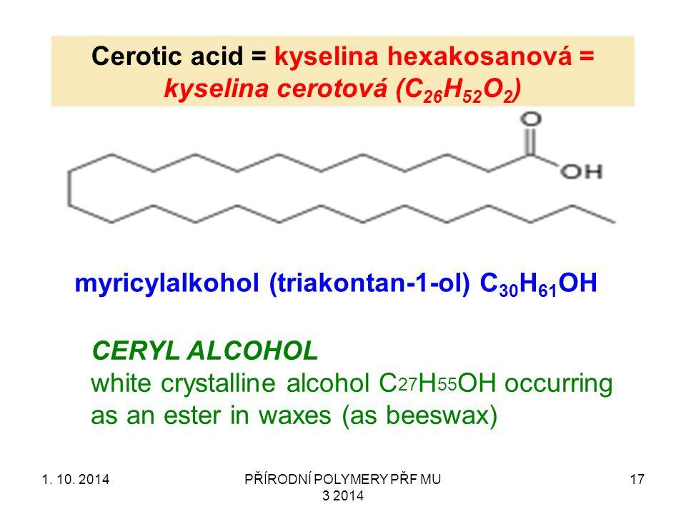 Cerotic acid = kyselina hexakosanová = kyselina cerotová (C26H52O2)