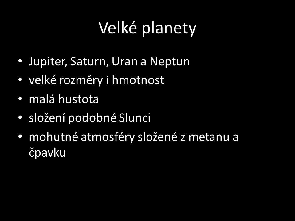 Velké planety Jupiter, Saturn, Uran a Neptun velké rozměry i hmotnost