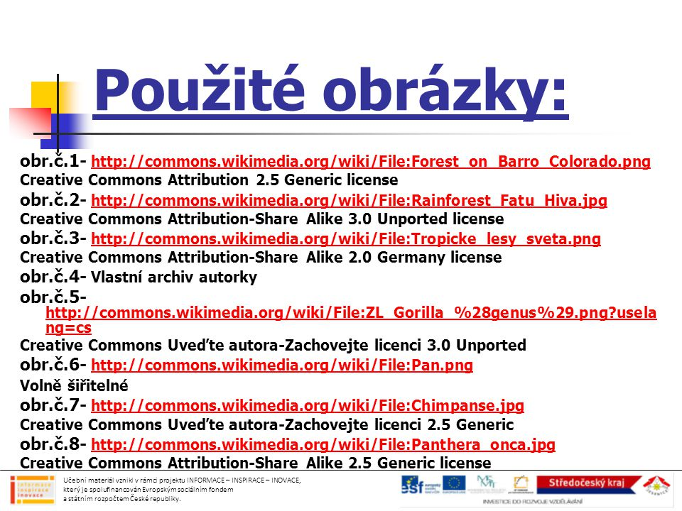 Použité obrázky: obr.č.1- http://commons.wikimedia.org/wiki/File:Forest_on_Barro_Colorado.png. Creative Commons Attribution 2.5 Generic license.