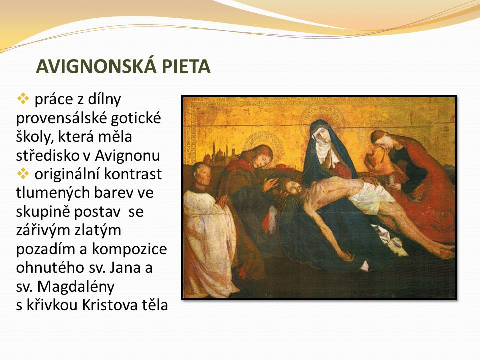 AVIGNONSKÁ PIETA práce z dílny provensálské gotické školy, která měla středisko v Avignonu.