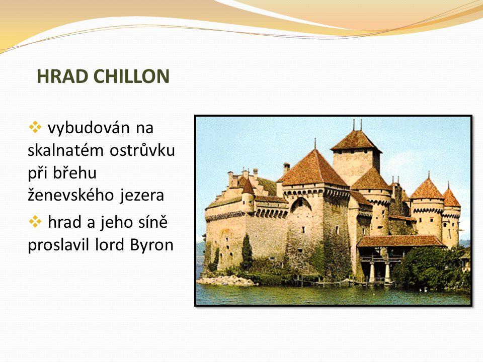 HRAD CHILLON vybudován na skalnatém ostrůvku při břehu ženevského jezera.