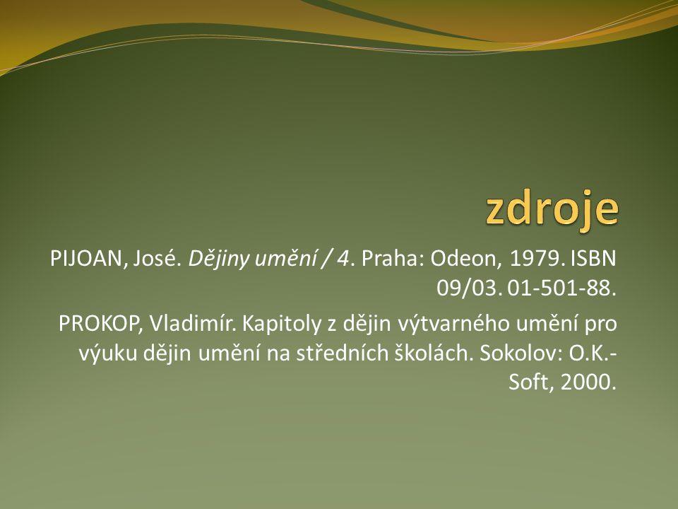 zdroje PIJOAN, José. Dějiny umění / 4. Praha: Odeon, 1979. ISBN 09/03. 01-501-88.