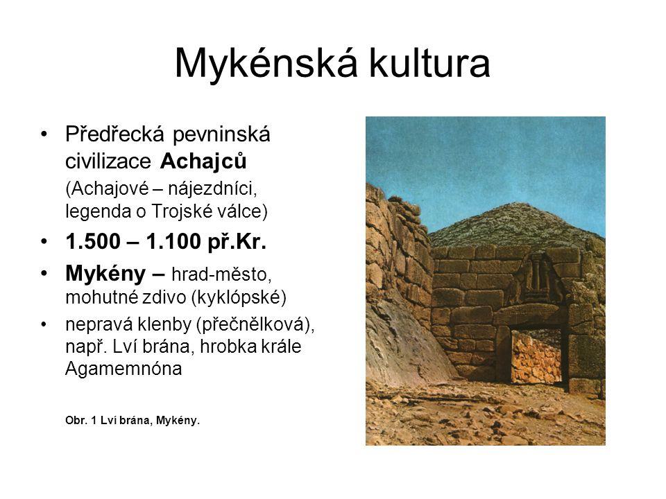Mykénská kultura Předřecká pevninská civilizace Achajců (Achajové – nájezdníci, legenda o Trojské válce)