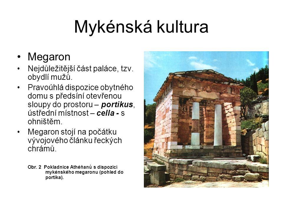 Mykénská kultura Megaron Nejdůležitější část paláce, tzv. obydlí mužů.