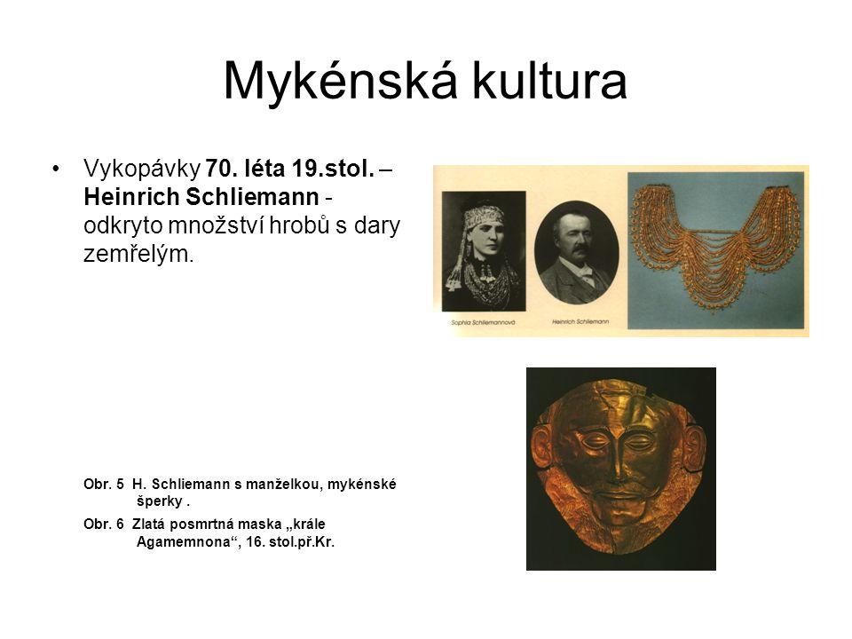 Mykénská kultura Vykopávky 70. léta 19.stol. – Heinrich Schliemann - odkryto množství hrobů s dary zemřelým.