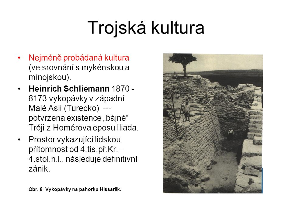 Trojská kultura Nejméně probádaná kultura (ve srovnání s mykénskou a mínojskou).