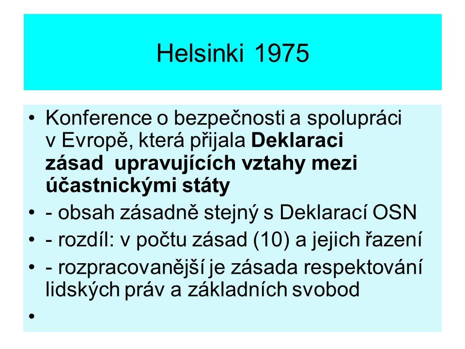 Helsinki 1975 Konference o bezpečnosti a spolupráci v Evropě, která přijala Deklaraci zásad upravujících vztahy mezi účastnickými státy.