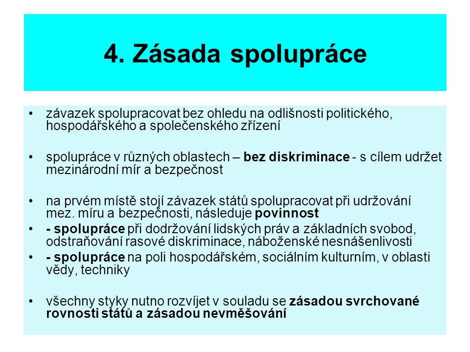 4. Zásada spolupráce závazek spolupracovat bez ohledu na odlišnosti politického, hospodářského a společenského zřízení.