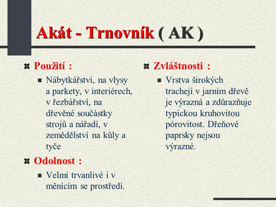 Akát - Trnovník ( AK ) Použití : Odolnost : Zvláštnosti :