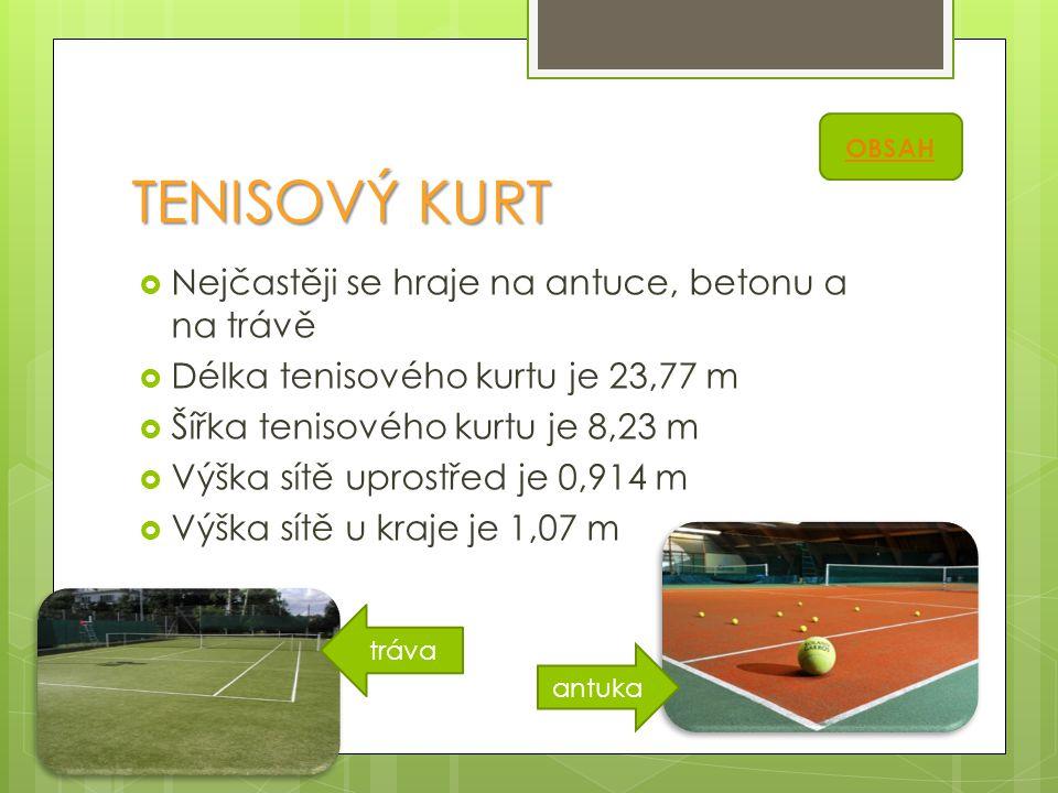 TENISOVÝ KURT Nejčastěji se hraje na antuce, betonu a na trávě
