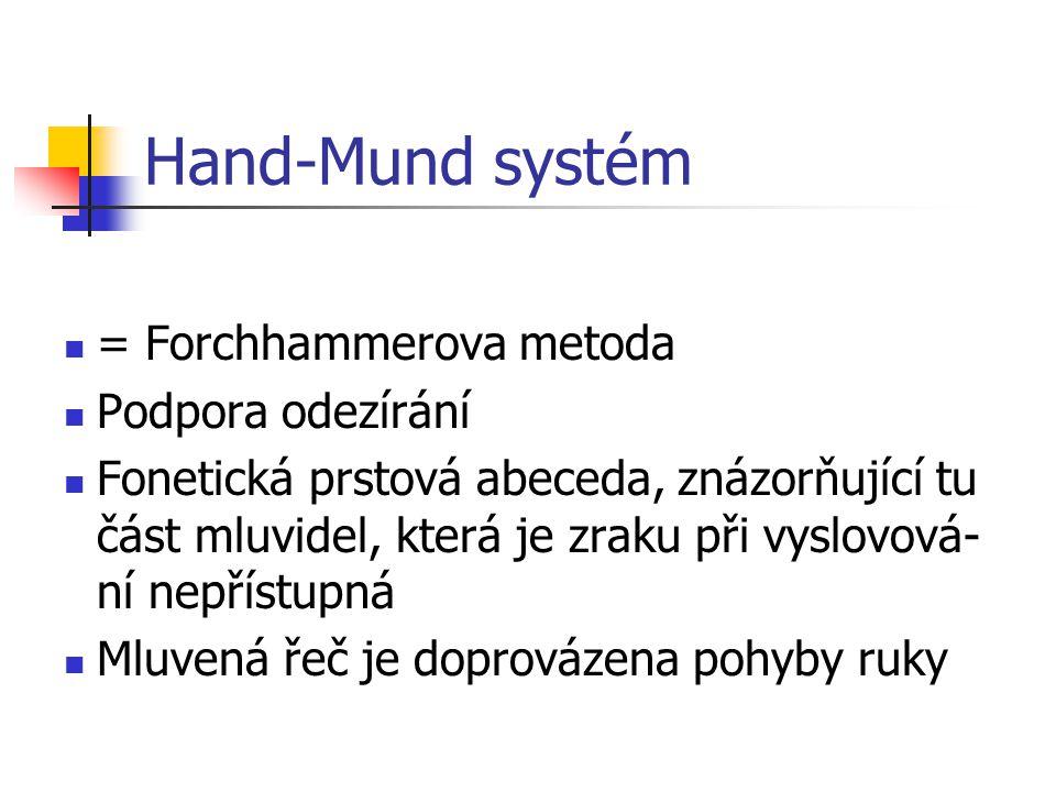 Hand-Mund systém = Forchhammerova metoda Podpora odezírání