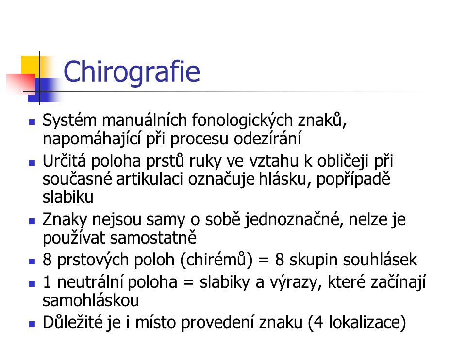 Chirografie Systém manuálních fonologických znaků, napomáhající při procesu odezírání.