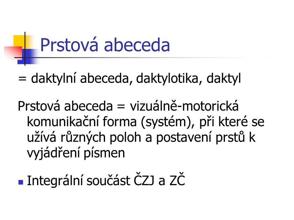 Prstová abeceda = daktylní abeceda, daktylotika, daktyl