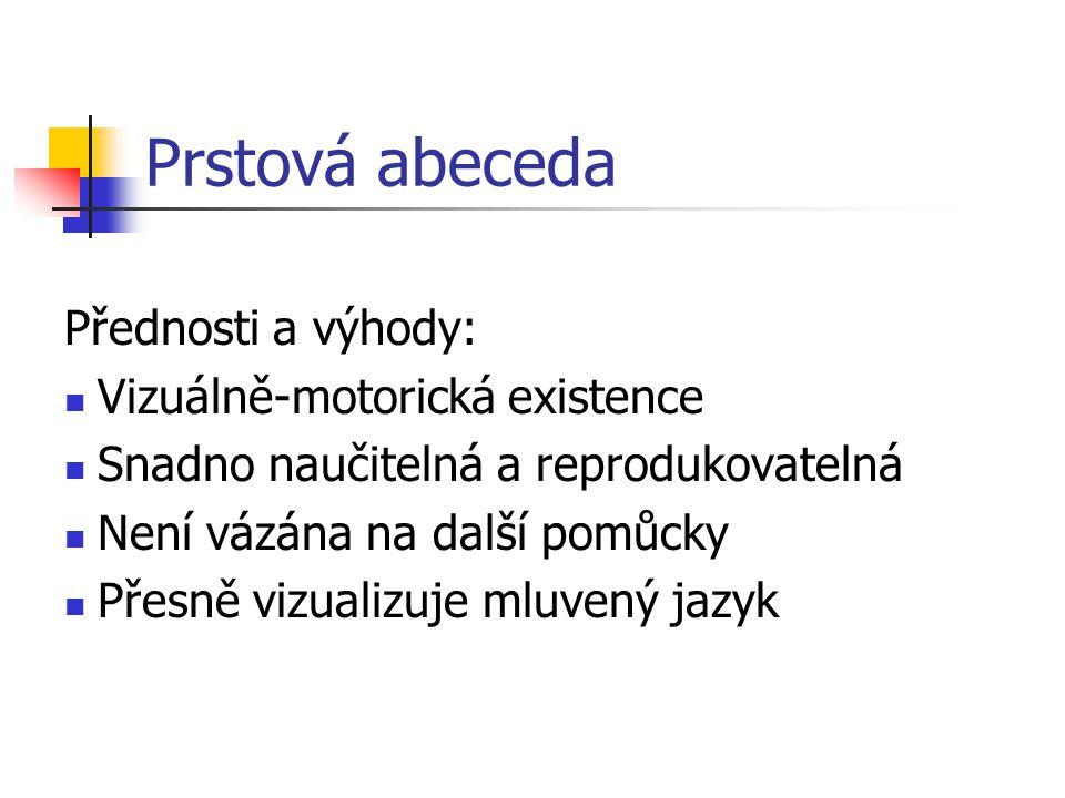 Prstová abeceda Přednosti a výhody: Vizuálně-motorická existence