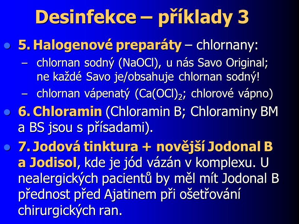 Desinfekce – příklady 3 5. Halogenové preparáty – chlornany: