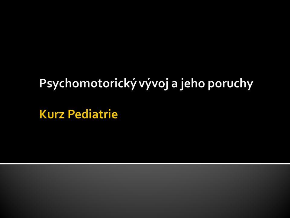 Psychomotorický vývoj a jeho poruchy Kurz Pediatrie