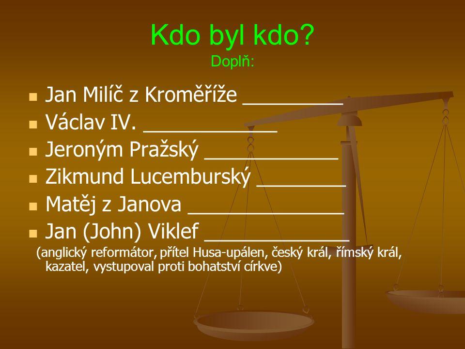 Kdo byl kdo Doplň: Jan Milíč z Kroměříže _________