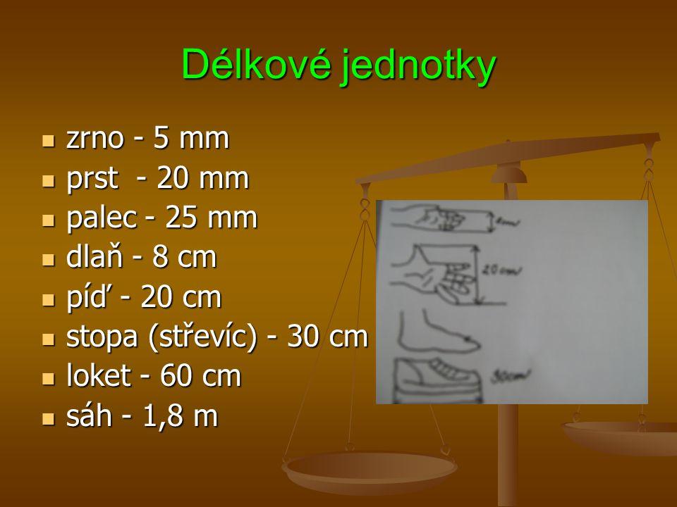 Délkové jednotky zrno - 5 mm prst - 20 mm palec - 25 mm dlaň - 8 cm
