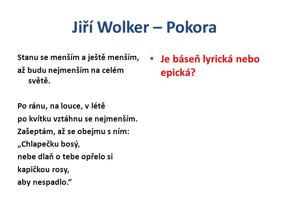 Jiří Wolker – Pokora Je báseň lyrická nebo epická