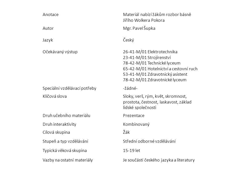 Anotace Materiál nabízí žákům rozbor básně Jiřího Wolkera Pokora. Autor. Mgr. Pavel Šupka. Jazyk.