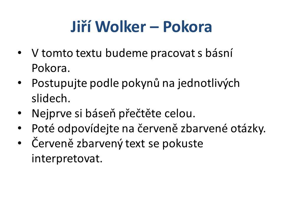 Jiří Wolker – Pokora V tomto textu budeme pracovat s básní Pokora.