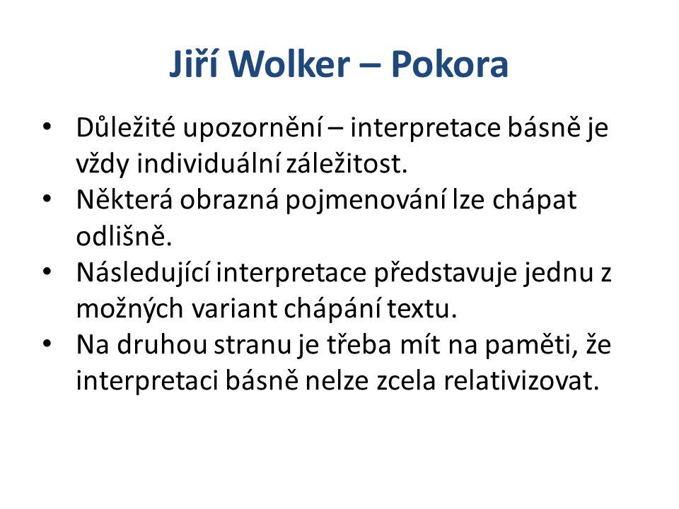 Jiří Wolker – Pokora Důležité upozornění – interpretace básně je vždy individuální záležitost. Některá obrazná pojmenování lze chápat odlišně.
