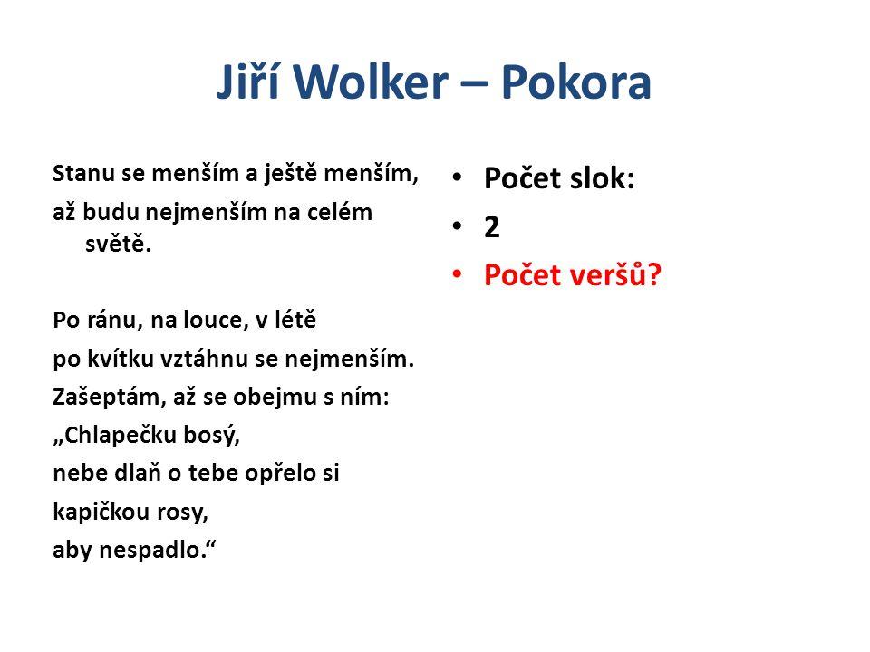 Jiří Wolker – Pokora Počet slok: 2 Počet veršů