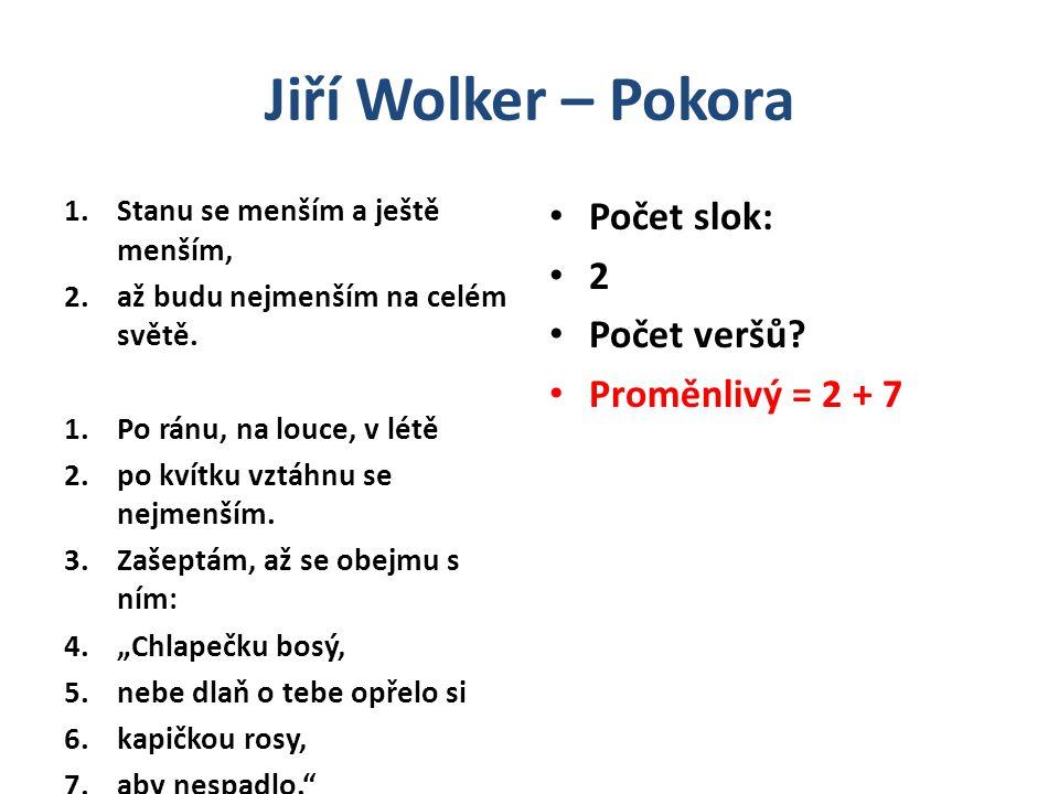 Jiří Wolker – Pokora Počet slok: 2 Počet veršů Proměnlivý = 2 + 7