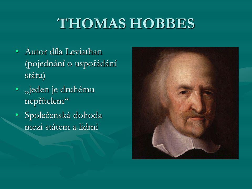 THOMAS HOBBES Autor díla Leviathan (pojednání o uspořádání státu)