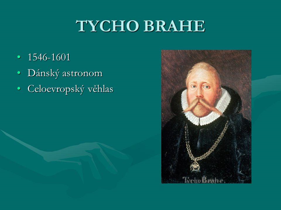TYCHO BRAHE 1546-1601 Dánský astronom Celoevropský věhlas