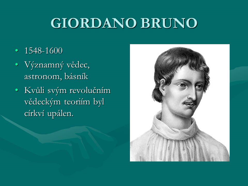 GIORDANO BRUNO 1548-1600 Významný vědec, astronom, básník