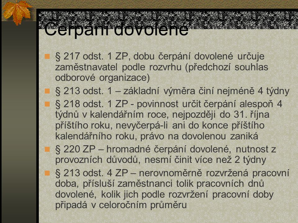 Čerpání dovolené § 217 odst. 1 ZP, dobu čerpání dovolené určuje zaměstnavatel podle rozvrhu (předchozí souhlas odborové organizace)