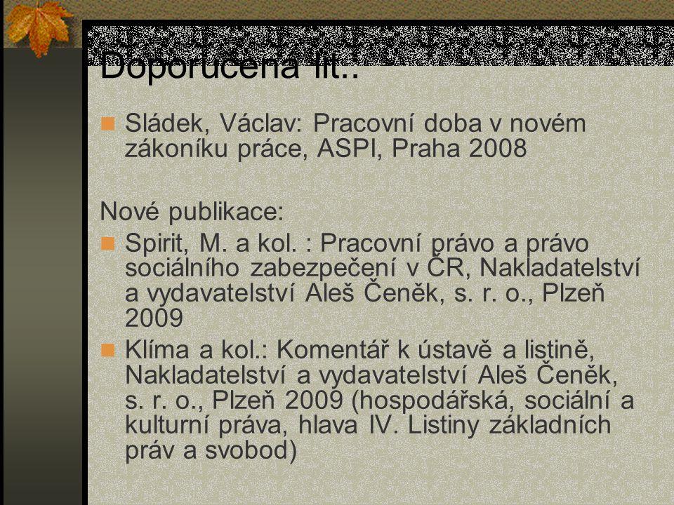 Doporučená lit.: Sládek, Václav: Pracovní doba v novém zákoníku práce, ASPI, Praha 2008. Nové publikace: