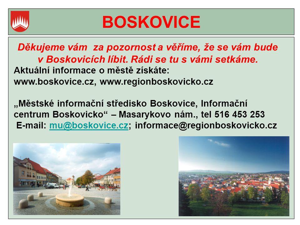 BOSKOVICE Děkujeme vám za pozornost a věříme, že se vám bude v Boskovicích líbit. Rádi se tu s vámi setkáme.